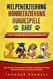 WELPENERZIEHUNG | HUNDEERZIEHUNG | HUNDESPIELE | BARF - Das Große 4 in 1 Hundebuch:...