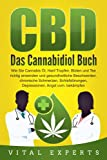 CBD: Das Cannabidiol Buch. Wie Sie Cannabis Öl, Hanf Tropfen, Blüten und Tee...