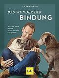 Das Wunder der Bindung: Menschen wollen erziehen - Hunde brauchen Geborgenheit (GU...