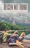 Reisen mit Hund: Wie der Urlaub mit Hund sicher gelingt - Alles Wichtige zur...