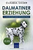 Dalmatiner Erziehung: Hundeerziehung für Deinen Dalmatiner Welpen (Dalmatiner Band,...