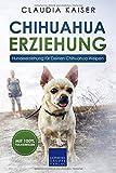 Chihuahua Erziehung: Hundeerziehung für Deinen Chihuahuawelpen (Chihuahua Band, Band...